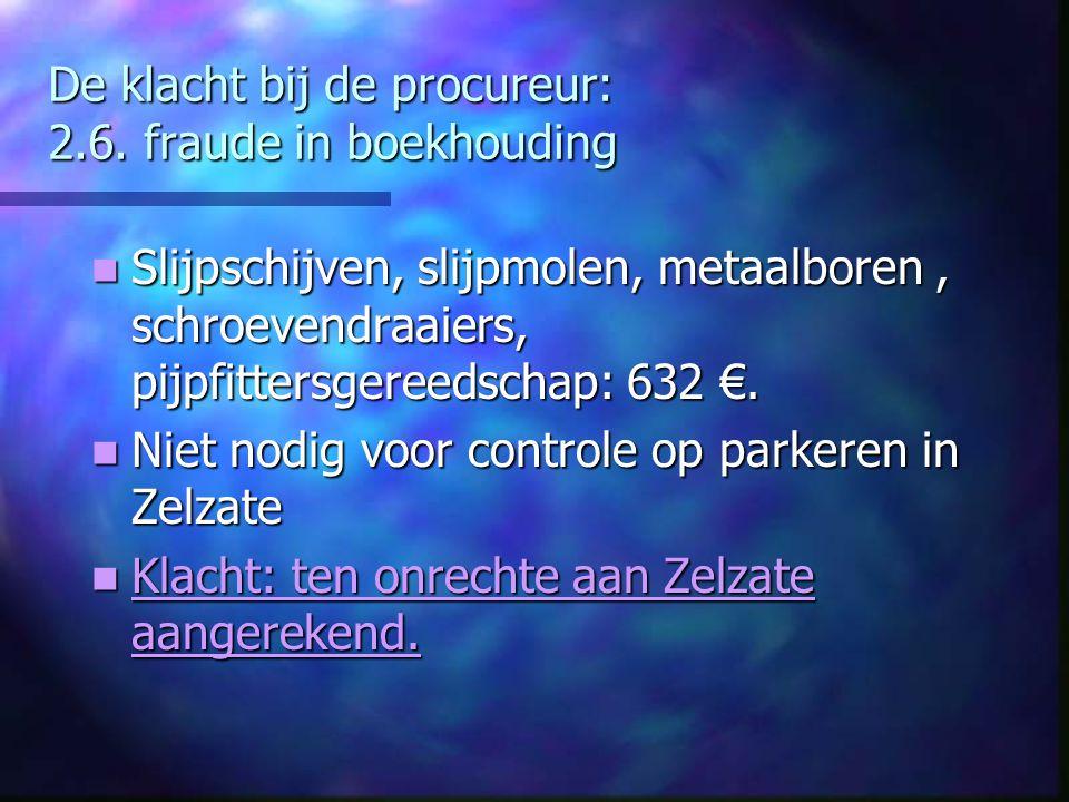 De klacht bij de procureur: 2.6. fraude in boekhouding Slijpschijven, slijpmolen, metaalboren, schroevendraaiers, pijpfittersgereedschap: 632 €. Slijp