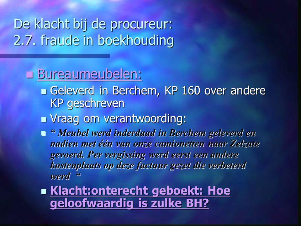 De klacht bij de procureur: 2.7. fraude in boekhouding Bureaumeubelen: Bureaumeubelen: Geleverd in Berchem, KP 160 over andere KP geschreven Geleverd