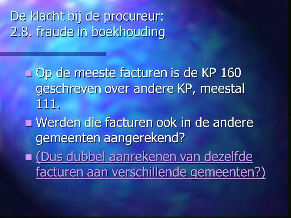 De klacht bij de procureur: 2.8. fraude in boekhouding Op de meeste facturen is de KP 160 geschreven over andere KP, meestal 111. Op de meeste facture