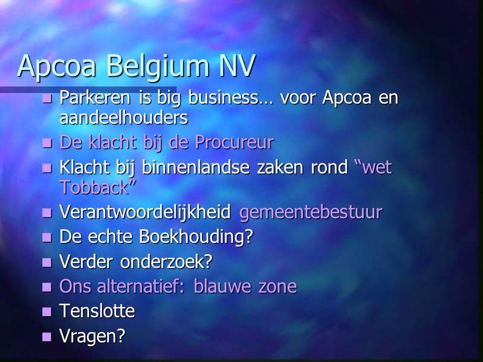Apcoa Belgium NV Parkeren is big business… voor Apcoa en aandeelhouders Parkeren is big business… voor Apcoa en aandeelhouders De klacht bij de Procur