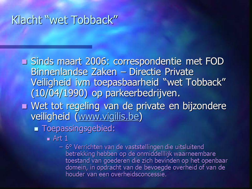"""Klacht """"wet Tobback"""" Sinds maart 2006: correspondentie met FOD Binnenlandse Zaken – Directie Private Veiligheid ivm toepasbaarheid """"wet Tobback"""" (10/0"""