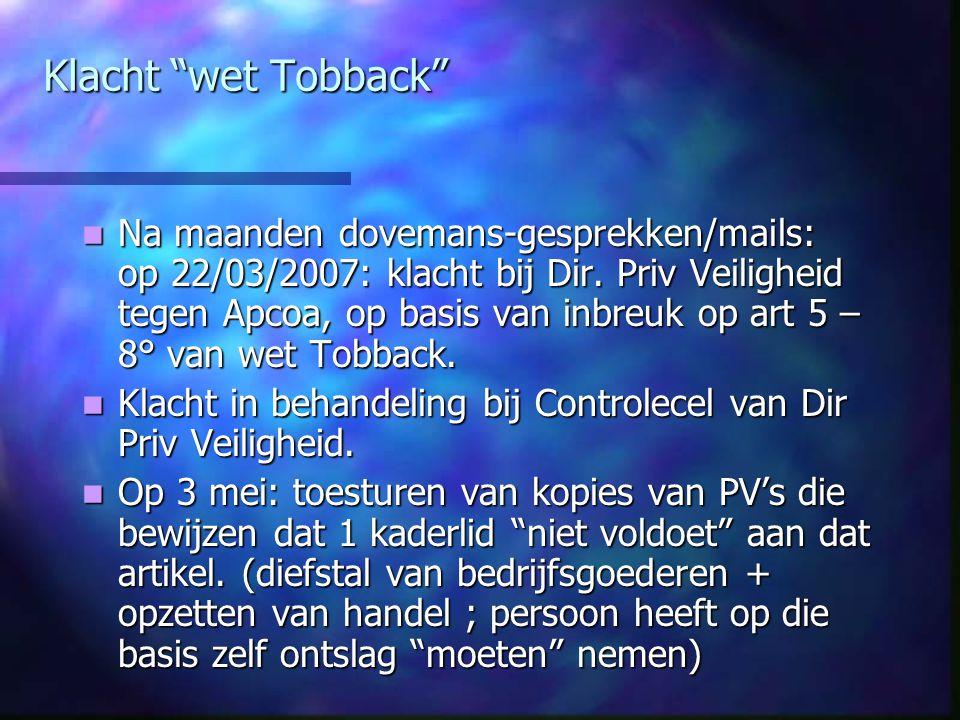 """Klacht """"wet Tobback"""" Na maanden dovemans-gesprekken/mails: op 22/03/2007: klacht bij Dir. Priv Veiligheid tegen Apcoa, op basis van inbreuk op art 5 –"""