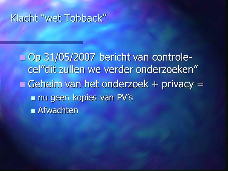 """Klacht """"wet Tobback"""" Op 31/05/2007 bericht van controle- cel""""dit zullen we verder onderzoeken"""" Op 31/05/2007 bericht van controle- cel""""dit zullen we v"""