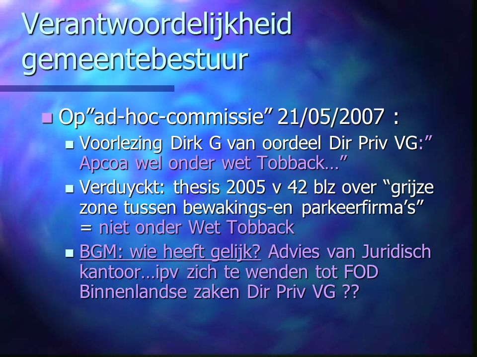 """Verantwoordelijkheid gemeentebestuur Op""""ad-hoc-commissie"""" 21/05/2007 : Op""""ad-hoc-commissie"""" 21/05/2007 : Voorlezing Dirk G van oordeel Dir Priv VG:"""" A"""