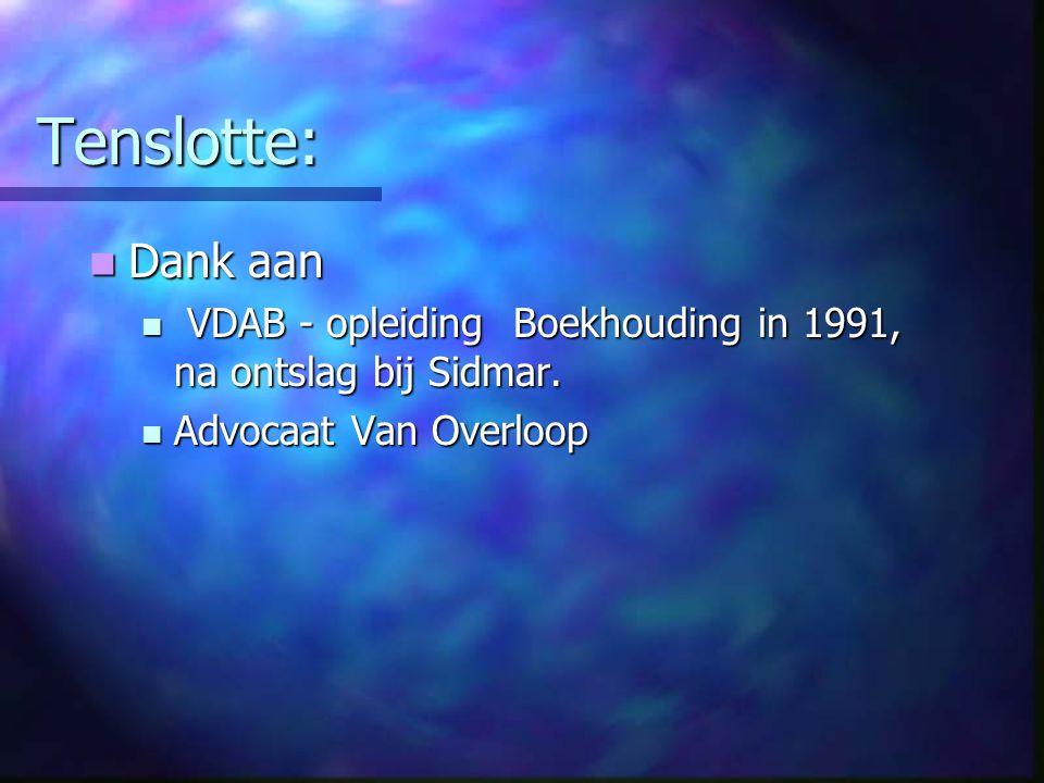 Tenslotte: Dank aan Dank aan VDAB - opleiding Boekhouding in 1991, na ontslag bij Sidmar. VDAB - opleiding Boekhouding in 1991, na ontslag bij Sidmar.