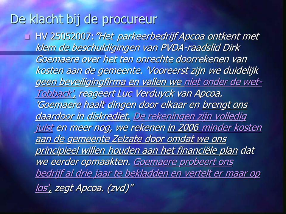 """De klacht bij de procureur HV 25052007:""""Het parkeerbedrijf Apcoa ontkent met klem de beschuldigingen van PVDA-raadslid Dirk Goemaere over het ten onre"""