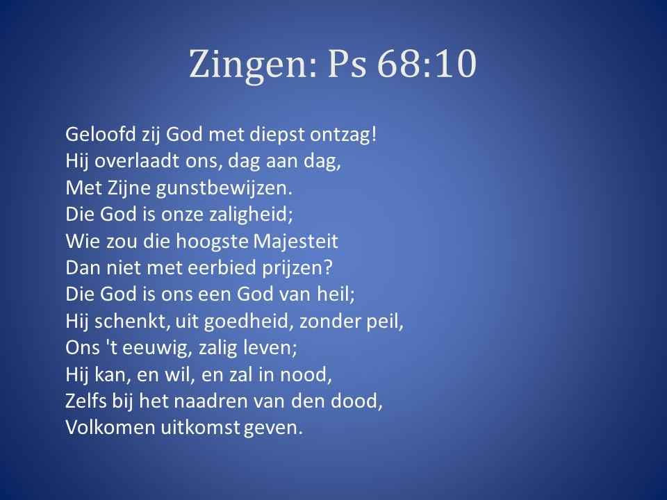 Zingen: Ps 68:10 Geloofd zij God met diepst ontzag.