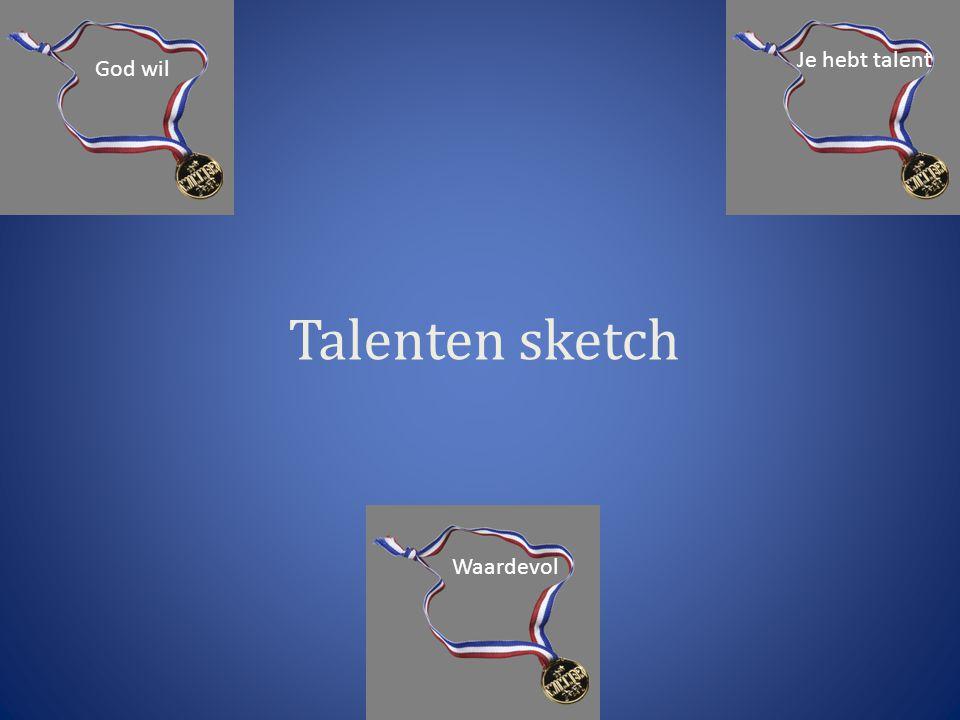 Talenten sketch Waardevol God wil Je hebt talent