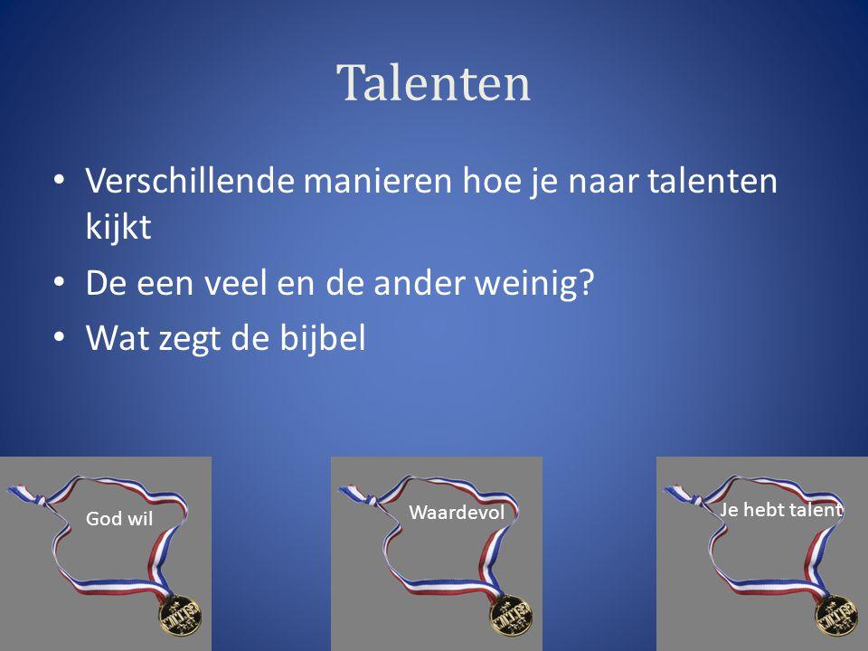 Talenten Verschillende manieren hoe je naar talenten kijkt De een veel en de ander weinig.