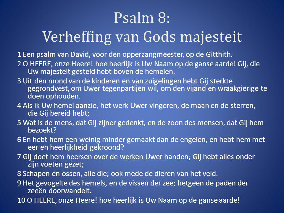 Psalm 8: Verheffing van Gods majesteit 1 Een psalm van David, voor den opperzangmeester, op de Gitthith.