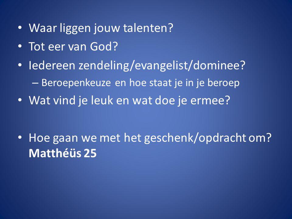 Waar liggen jouw talenten.Tot eer van God. Iedereen zendeling/evangelist/dominee.