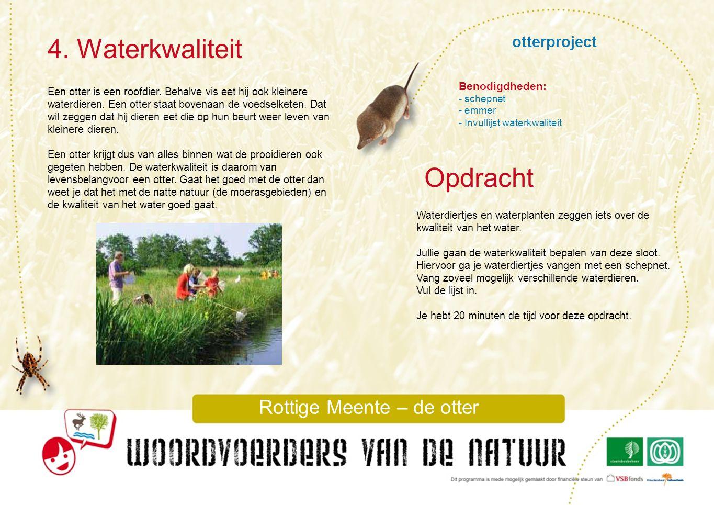 otterproject 4. Waterkwaliteit Rottige Meente – de otter Een otter is een roofdier. Behalve vis eet hij ook kleinere waterdieren. Een otter staat bove