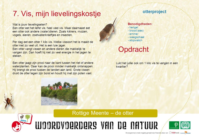 otterproject 7. Vis, mijn lievelingskostje Rottige Meente – de otter Opdracht Benodigdheden: - hengel - brood (aas) - emmer - weegschaal - stopwatch L
