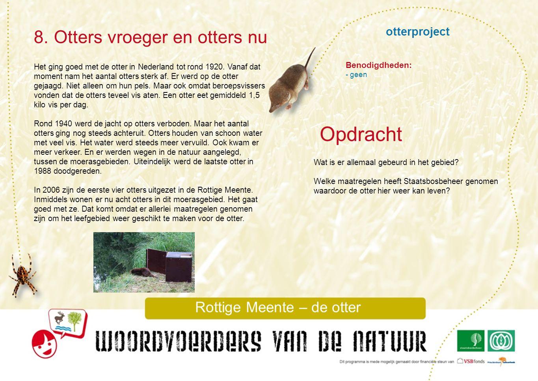 otterproject 8. Otters vroeger en otters nu Rottige Meente – de otter Opdracht Benodigdheden: - geen Wat is er allemaal gebeurd in het gebied? Welke m