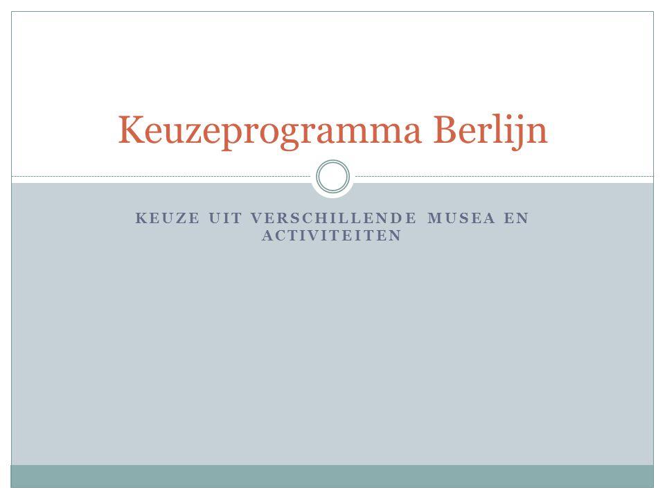 KEUZE UIT VERSCHILLENDE MUSEA EN ACTIVITEITEN Keuzeprogramma Berlijn
