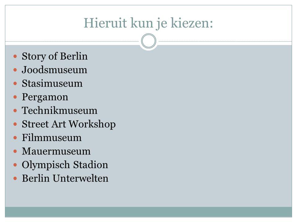 Hieruit kun je kiezen: Story of Berlin Joodsmuseum Stasimuseum Pergamon Technikmuseum Street Art Workshop Filmmuseum Mauermuseum Olympisch Stadion Ber