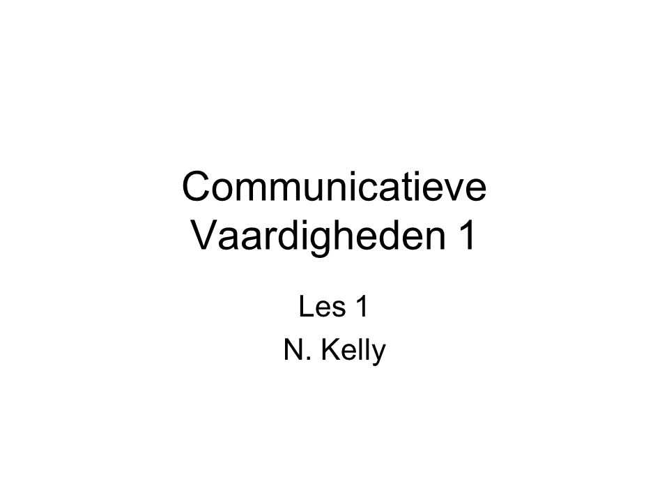 Communicatieve Vaardigheden 1 Les 1 N. Kelly