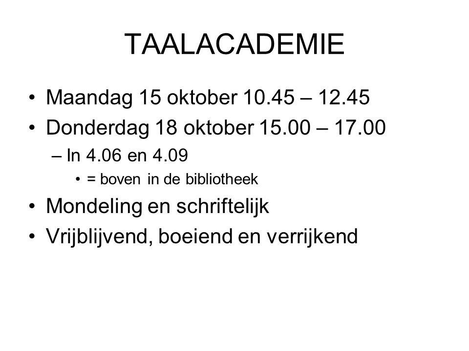 TAALACADEMIE Maandag 15 oktober 10.45 – 12.45 Donderdag 18 oktober 15.00 – 17.00 –In 4.06 en 4.09 = boven in de bibliotheek Mondeling en schriftelijk