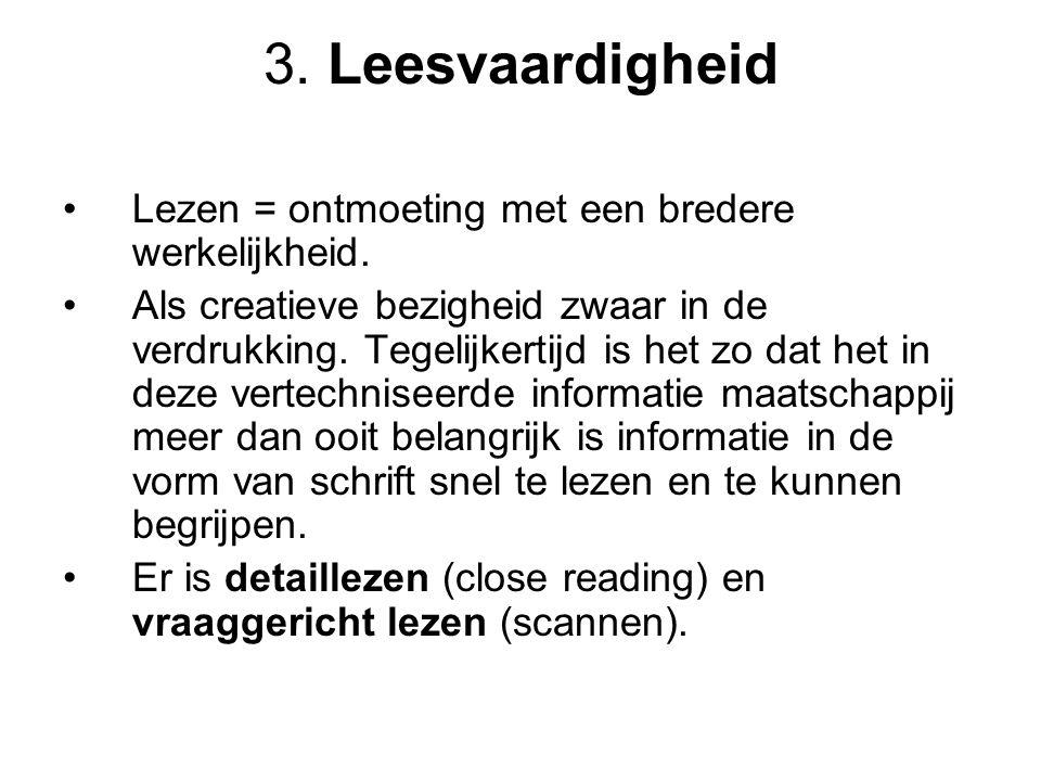 3. Leesvaardigheid Lezen = ontmoeting met een bredere werkelijkheid. Als creatieve bezigheid zwaar in de verdrukking. Tegelijkertijd is het zo dat het