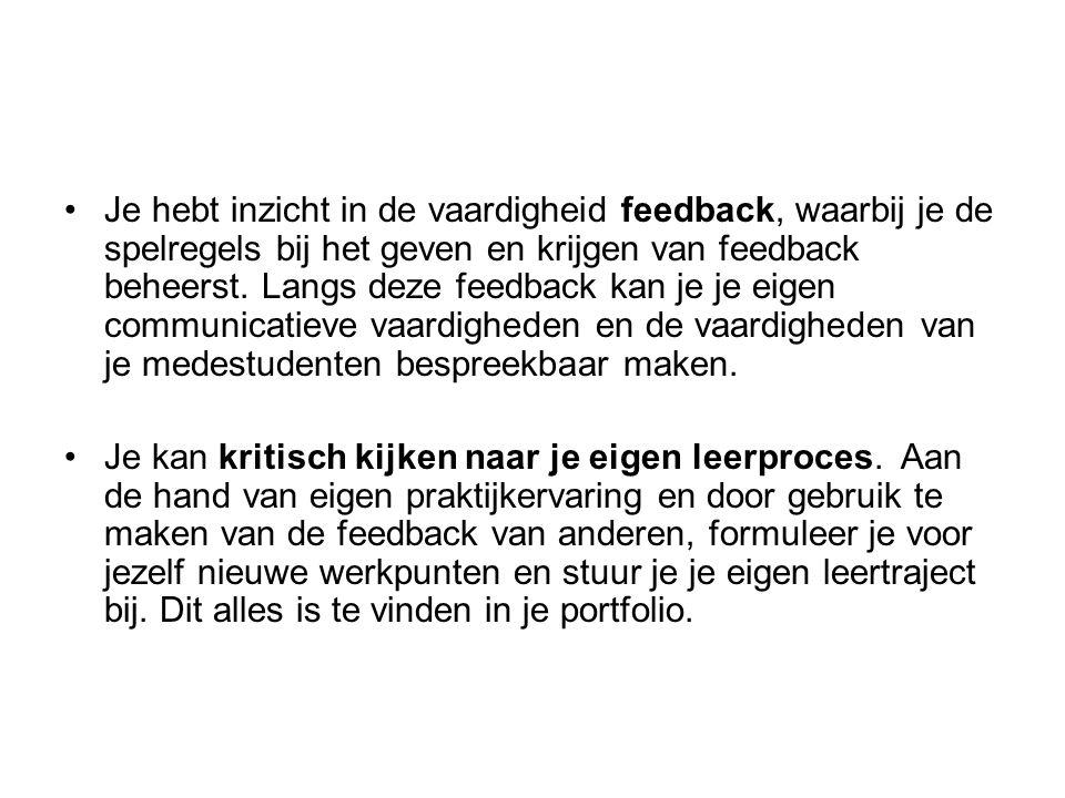 Je hebt inzicht in de vaardigheid feedback, waarbij je de spelregels bij het geven en krijgen van feedback beheerst. Langs deze feedback kan je je eig
