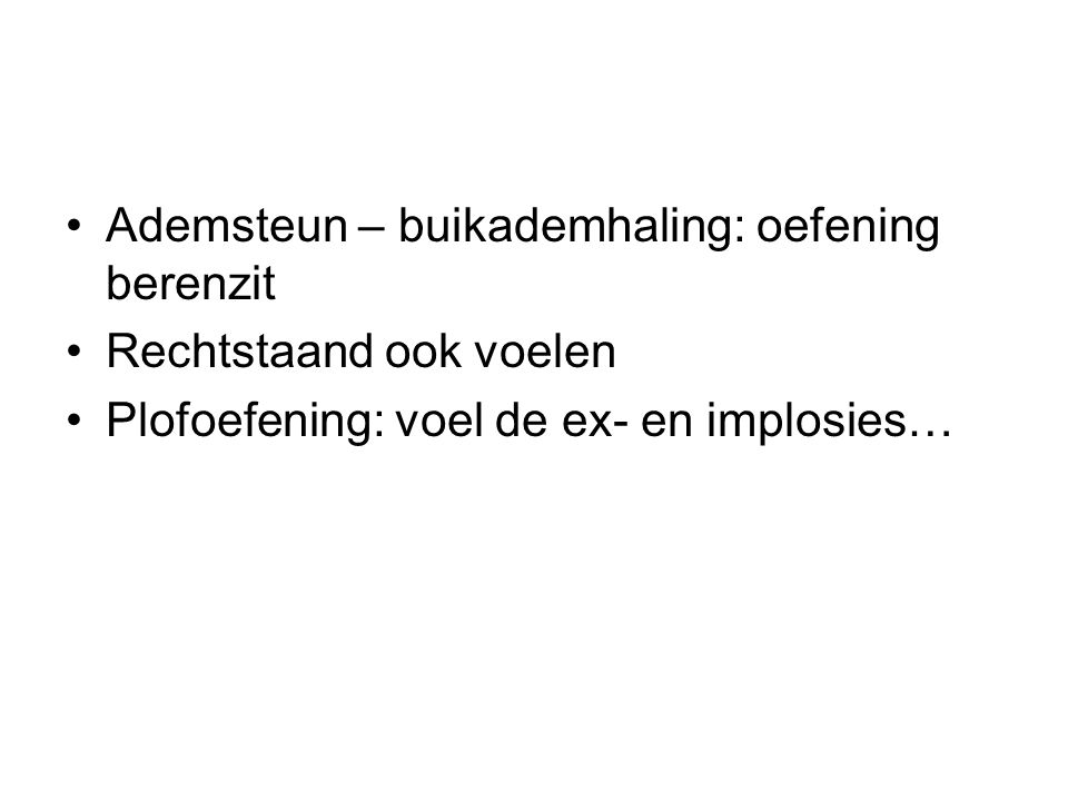 Ademsteun – buikademhaling: oefening berenzit Rechtstaand ook voelen Plofoefening: voel de ex- en implosies…
