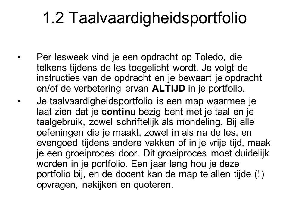 1.2 Taalvaardigheidsportfolio Per lesweek vind je een opdracht op Toledo, die telkens tijdens de les toegelicht wordt.