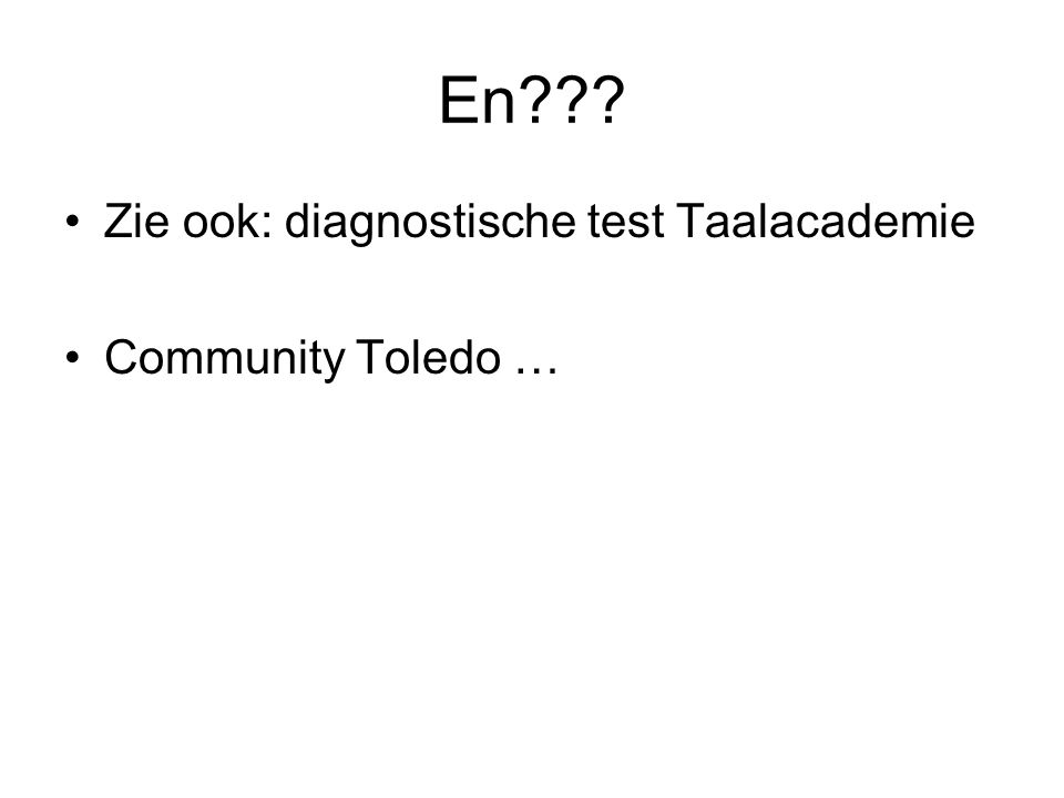 En??? Zie ook: diagnostische test Taalacademie Community Toledo …
