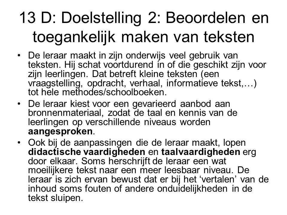 13 D: Doelstelling 2: Beoordelen en toegankelijk maken van teksten De leraar maakt in zijn onderwijs veel gebruik van teksten. Hij schat voortdurend i
