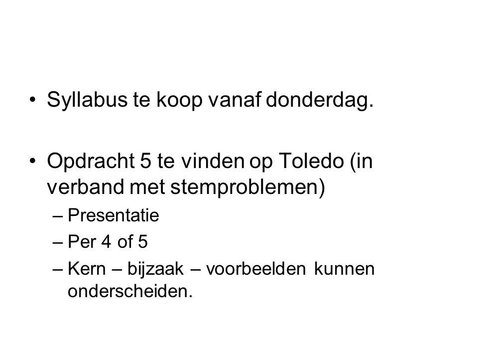 Syllabus te koop vanaf donderdag. Opdracht 5 te vinden op Toledo (in verband met stemproblemen) –Presentatie –Per 4 of 5 –Kern – bijzaak – voorbeelden