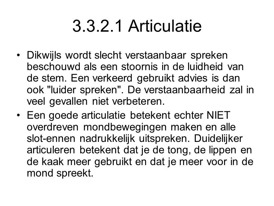 3.3.2.1 Articulatie Dikwijls wordt slecht verstaanbaar spreken beschouwd als een stoornis in de luidheid van de stem. Een verkeerd gebruikt advies is