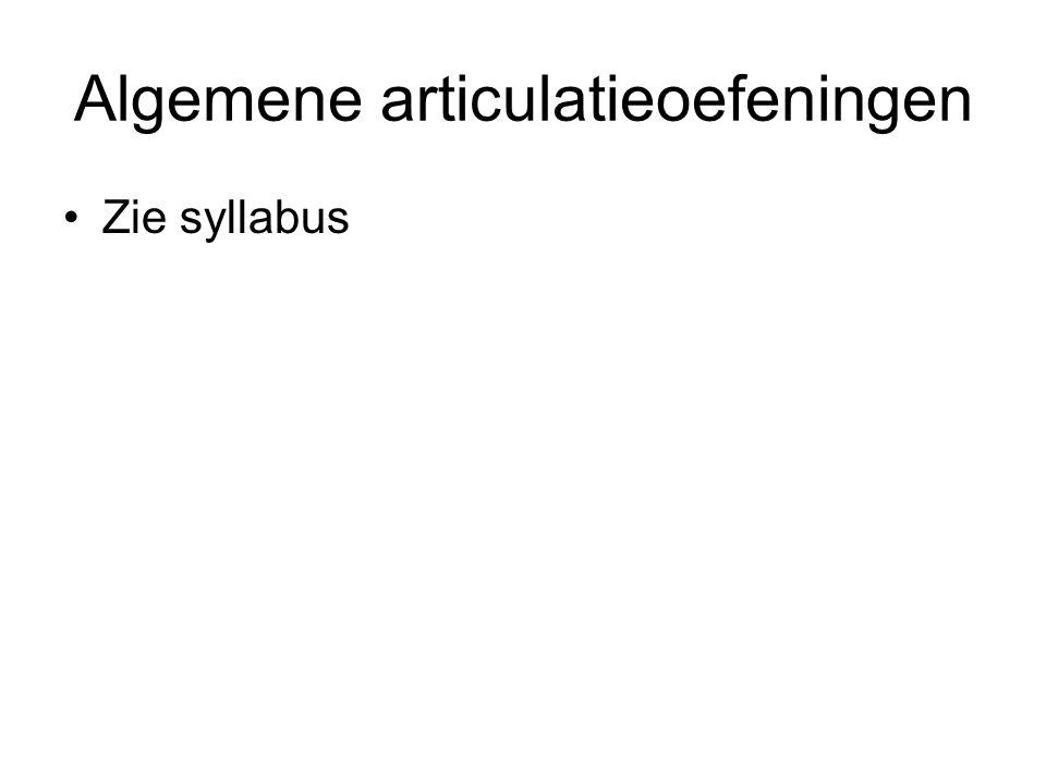 Algemene articulatieoefeningen Zie syllabus