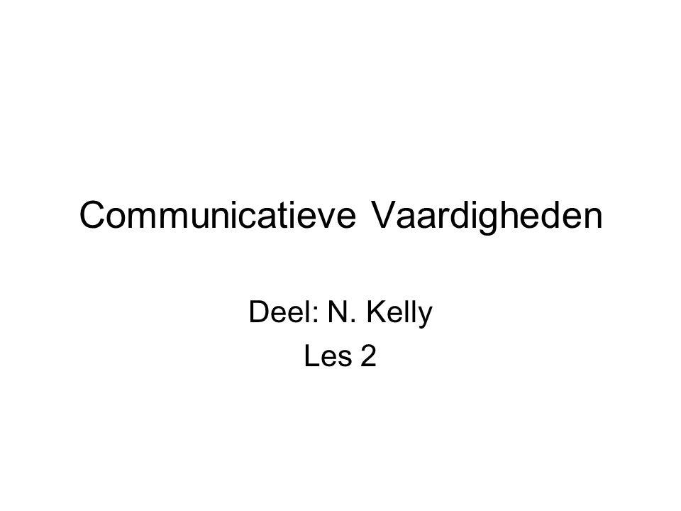 Communicatieve Vaardigheden Deel: N. Kelly Les 2