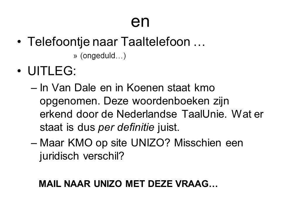 en Telefoontje naar Taaltelefoon … »(ongeduld…) UITLEG: –In Van Dale en in Koenen staat kmo opgenomen. Deze woordenboeken zijn erkend door de Nederlan