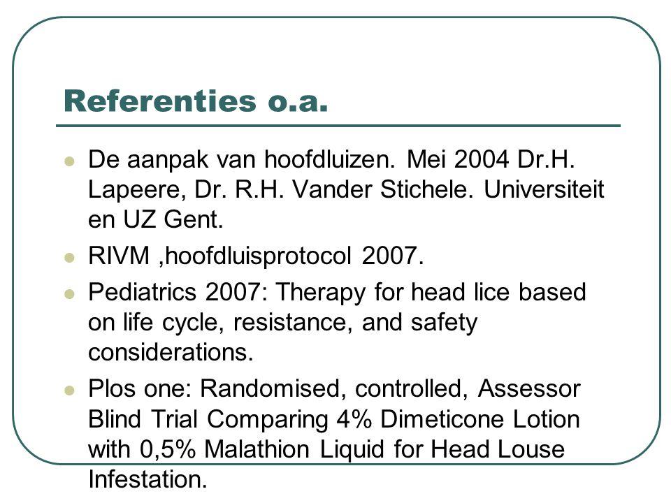 Referenties o.a.De aanpak van hoofdluizen. Mei 2004 Dr.H.