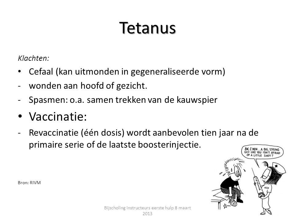 Tetanus Klachten: Cefaal (kan uitmonden in gegeneraliseerde vorm) -wonden aan hoofd of gezicht. -Spasmen: o.a. samen trekken van de kauwspier Vaccinat