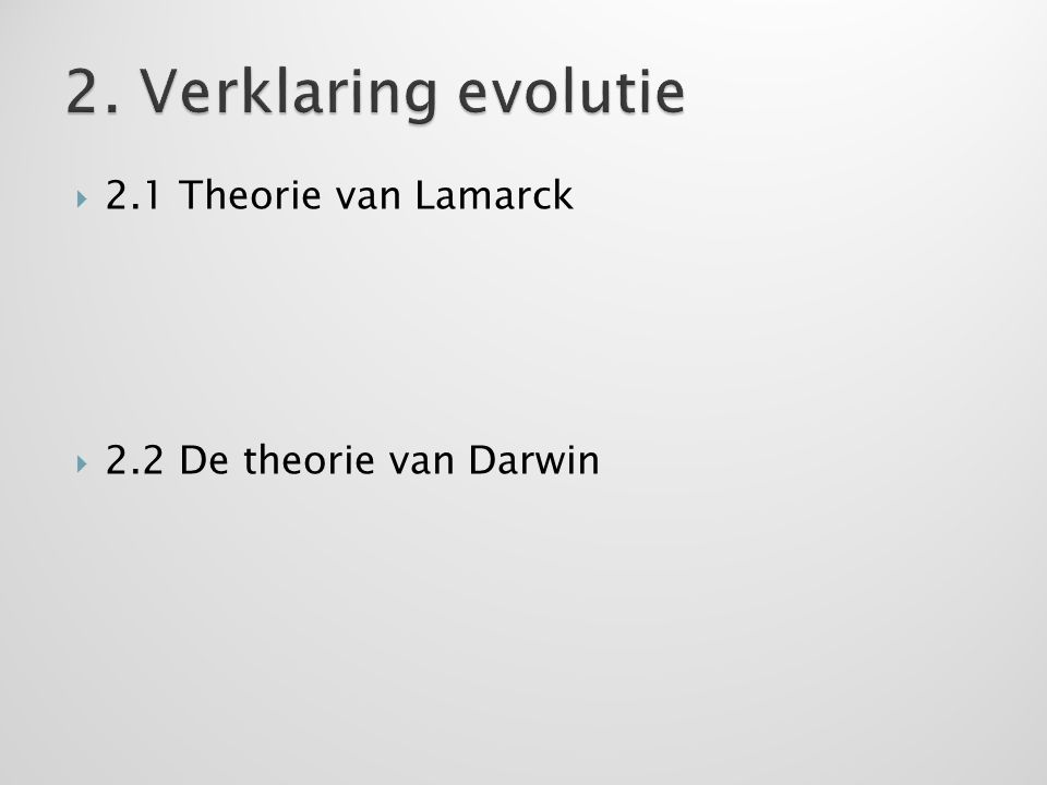  2.1 Theorie van Lamarck  2.2 De theorie van Darwin