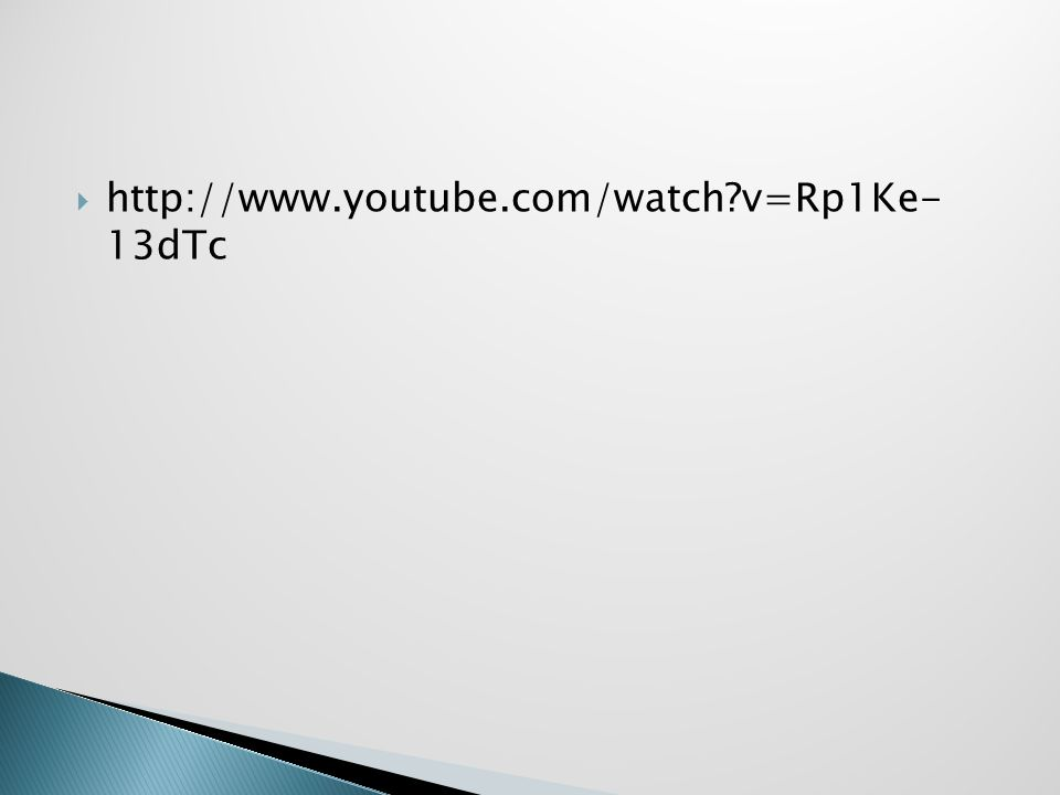  http://www.youtube.com/watch?v=Rp1Ke- 13dTc
