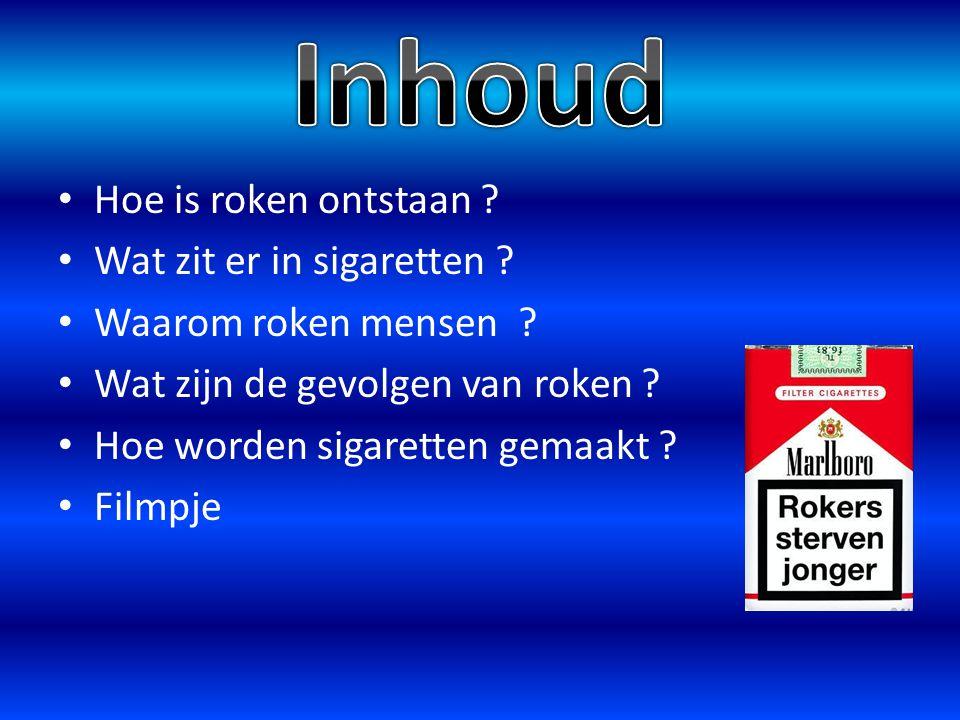 Hoe is roken ontstaan ? Wat zit er in sigaretten ? Waarom roken mensen ? Wat zijn de gevolgen van roken ? Hoe worden sigaretten gemaakt ? Filmpje
