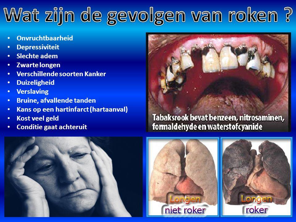 Onvruchtbaarheid Depressiviteit Slechte adem Zwarte longen Verschillende soorten Kanker Duizeligheid Verslaving Bruine, afvallende tanden Kans op een hartinfarct (hartaanval) Kost veel geld Conditie gaat achteruit