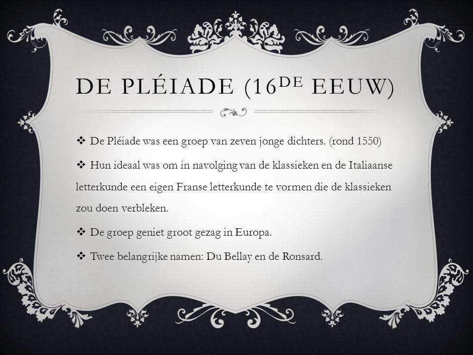 DE PLÉIADE (16 DE EEUW)  De Pléiade was een groep van zeven jonge dichters.