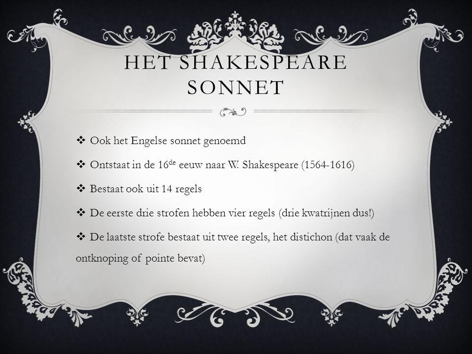 HET SHAKESPEARE SONNET  Ook het Engelse sonnet genoemd  Ontstaat in de 16 de eeuw naar W.