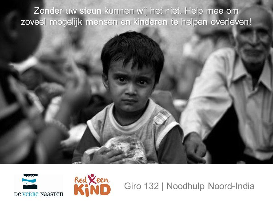 Giro 132 | Noodhulp Noord-India Zonder uw steun kunnen wij het niet.
