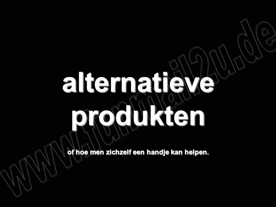 alternatieve produkten of hoe men zichzelf een handje kan helpen.