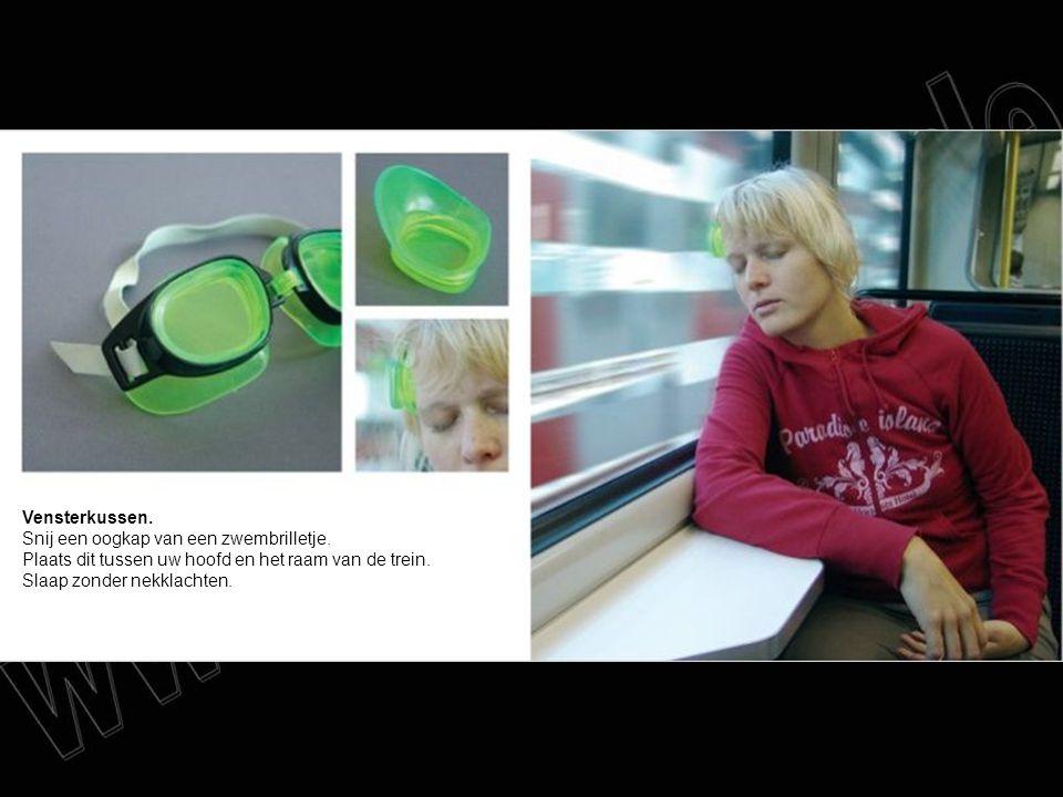 Vensterkussen. Snij een oogkap van een zwembrilletje. Plaats dit tussen uw hoofd en het raam van de trein. Slaap zonder nekklachten.