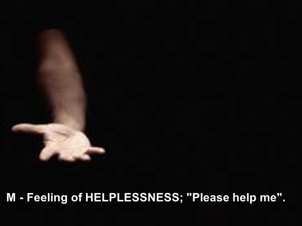 M - Feeling of HELPLESSNESS; Please help me .