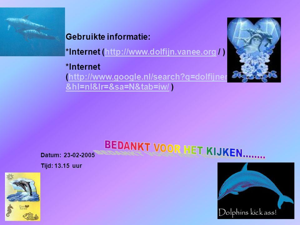 Gebruikte informatie: *Internet (http://www.dolfijn.vanee.org / )http://www.dolfijn.vanee.org *Internet (http://www.google.nl/search?q=dolfijnen &hl=nl&lr=&sa=N&tab=iw/ )http://www.google.nl/search?q=dolfijnen &hl=nl&lr=&sa=N&tab=iw/ Datum: 23-02-2005 Tijd: 13.15 uur Welke informatie heb je gebruikt : -Boeken -Internetsites -Clubblaadje -Eigen ervaring -Informatie van clubleden -Kijk naar de antwoorden van vraag 14,15 Typ hier de datum, waarin je deze presentatie hebt gemaakt.