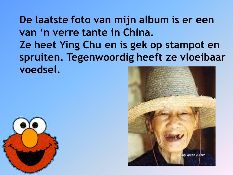 De laatste foto van mijn album is er een van 'n verre tante in China. Ze heet Ying Chu en is gek op stampot en spruiten. Tegenwoordig heeft ze vloeiba