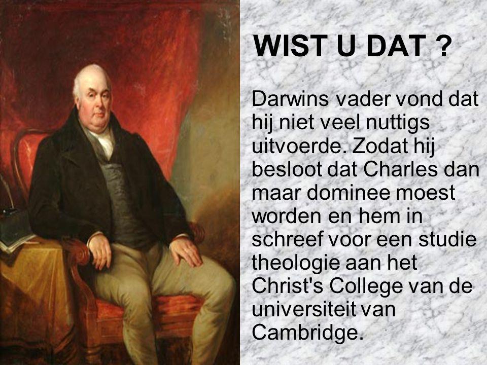 WIST U DAT .Darwins vader vond dat hij niet veel nuttigs uitvoerde.