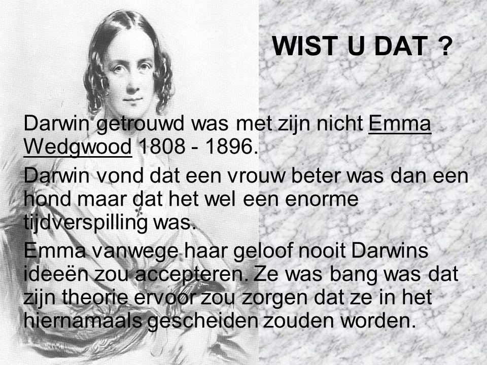 WIST U DAT .Darwin getrouwd was met zijn nicht Emma Wedgwood 1808 - 1896.