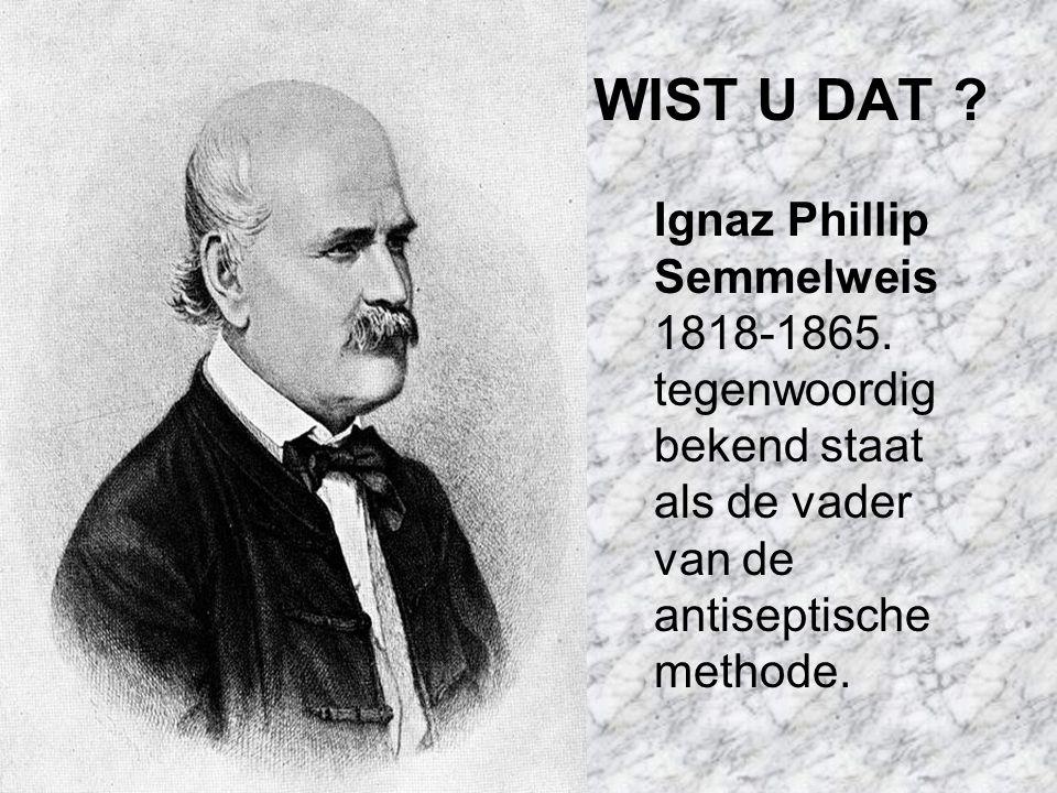 WIST U DAT .Ignaz Phillip Semmelweis 1818-1865.